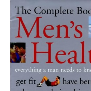 The Complete Book of Men's Health: The Definitive Guide to Healthy Living, Exercise and Sex
