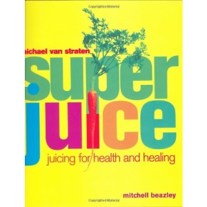 Superjuice: Juicing for Health and Healing