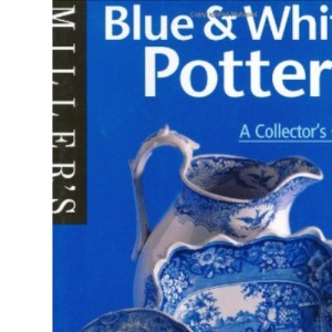 Blue and White Pottery: A Collector's Guide (Miller's Collector's Guides)