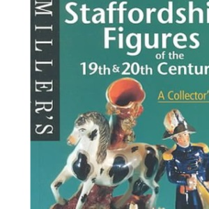 Staffordshire Figures of the 19th and 20th Centuries: A Collector's Guide (Miller's Collecting Guides)