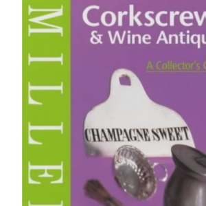 Miller's Corkscrews and Wine Antiques: A Collector's Guide (Miller's collector's guide)