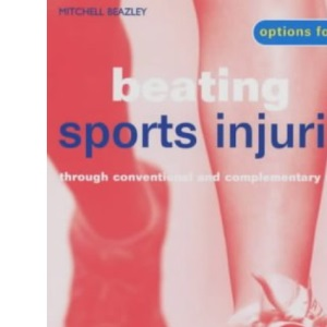 Beating Sports Injuries: Through Conventional and Complementary Methods (Options for health)
