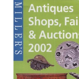 Miller's Antiques Shops, Fairs and Auctions 2002 (Miller's Antiques Shops, Fairs & Auctions)