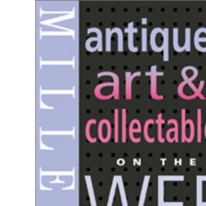 Miller's Antiques, Art and Collectibles on the Web (Miller's Antiques: Art & Collectibles on the Web)