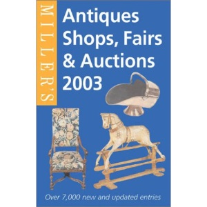 Miller's Antiques Shops, Fairs and Auctions in Britain 2003 (Miller's Antiques Shops, Fairs & Auctions)