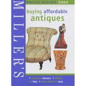 Miller's Buying Affordable Antiques 2004: Price Guide (Miller's Buying Affordable Antiques)