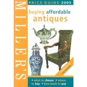Miller's Buying Affordable Antiques Price Guide 2005 (Mitchell Beazley Antiques & Collectables)