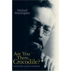 Are You There, Crocodile?: Inventing Anton Chekhov