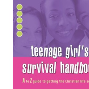 Teenage Girl's Survival Handbook: A. to Z. Guide to Getting the Christian Life Sorted