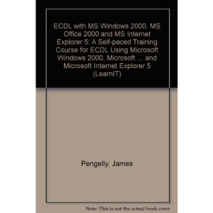 ECDL with MS Windows 2000, MS Office 2000 and MS Internet Explorer 5: A Self-paced Training Course for ECDL Using Microsoft Windows 2000, Microsoft ... and Microsoft Internet Explorer 5 (LearnIT)
