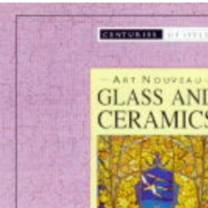 Art Nouveau Glass and Ceramics (Pocket Companion Guides - Centuries of Style)