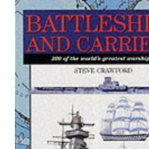 Battleships and Carriers: 300 of the World's Greatest Warships (Expert series)
