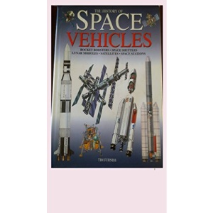 The History of Space Vehicles: Rocket Boosters, Space Shuttles, Lunar Modules, Satellites, Space Stations