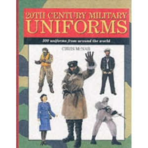 20th Century Military Uniforms: 300 Uniforms from Around the World (Expert Guide)