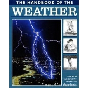 The Weather: Storm Shelters, Weather Protection, Surviving Floods (The handbook of...)