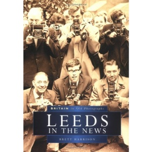 Leeds in the News (Britain in old photographs)