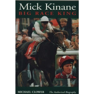 Mick Kinane: Big Race King - The Authorised Biography