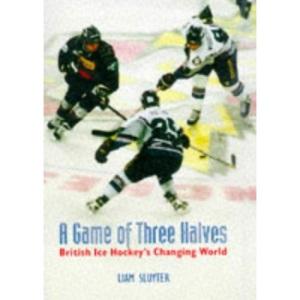 A Game of Three Halves: British Ice Hockey's Changing World