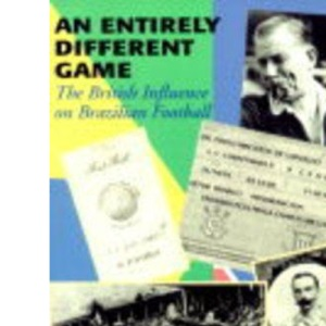 An Entirely Different Game: British Influence on Brazilian Football