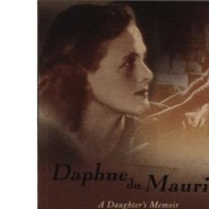 Daphne du Maurier : A Daughter's Memoir