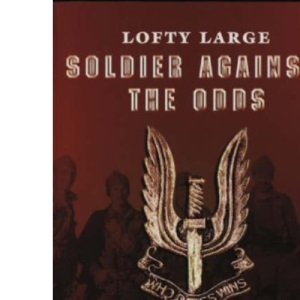 Soldier Against the Odds: From Infantry to SAS
