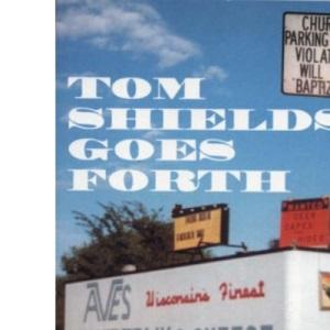 Tom Shields Goes Forth
