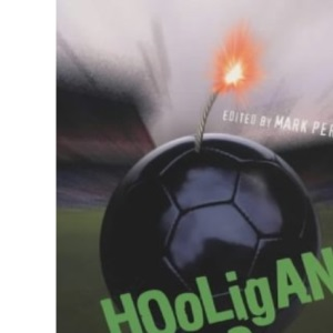 Hooligan Wars: Causes and Effects of Football Violence