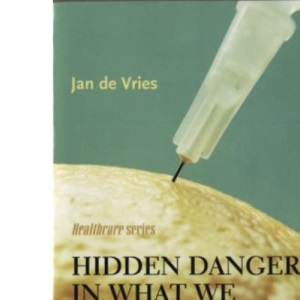 Hidden Dangers in What We Eat and Drink: A Lifelong Guide to Healthy Living (Jan de Vries Healthcare)