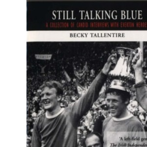Still Talking Blue: A Collection of Candid Interviews with Everton Heroes (Mainstream Sport)