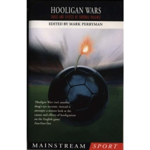 Hooligan Wars: Causes and Effects of Football Violence (Mainstream Sport)