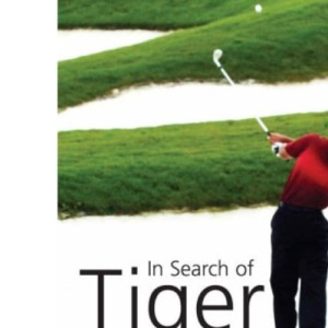 In Search of Tiger: A Journey through Golf with Tiger Woods