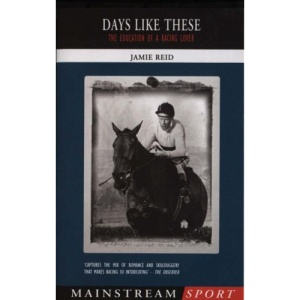 Days Like These: The Education of a Racing Lover (Mainstream Sport)