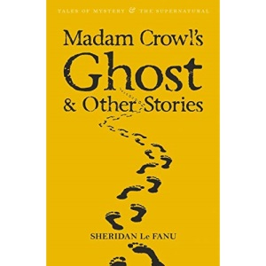 Madam Crowl's Ghost (Wordsworth Mystery & Supernatural) (Tales of Mystery & the Supernatural)