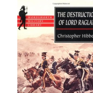 The Destruction of Lord Raglan (Wordsworth Military Library)