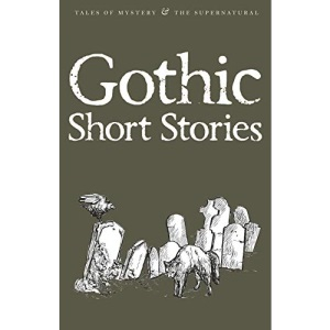 Gothic Short Stories (Wordsworth Mystery & Suprnatural) (Tales of Mystery & the Supernatural)
