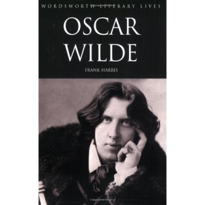 Oscar Wilde: His Life and Confessions (Wordsworth Literary Lives)