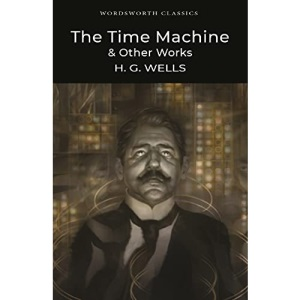 The Time Machine and Other Works (Wordsworth Classics)