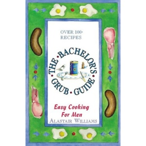 The Bachelor's Grub Guide: Easy Cooking for Men