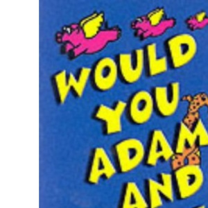 Would You Adam and Eve It?: The Weirdest Happenings in the History of the Universe