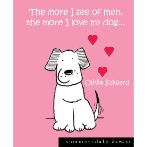 The More I See of Men the More I Love My Dog.... (Summersdale humour)