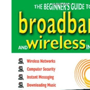 The Beginner's Guide to Broadband and Wireless Internet