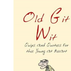 Old Git Wit: Quips & Quotes for the Young at Heart: Quips and Quotes for the Young at Heart