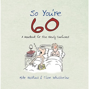 So You're 60! - A Handbook for the Newly Confused