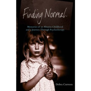 Finding Normal: Memories of An Abusive Childhood and a Journey Through Psychotherapy