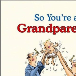 So You're a Grandparent!: A Handbook for the Second Time Around