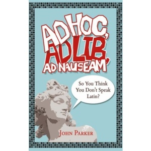 Ad Hoc, Ad Lib, Ad Nauseam: So You Think You Don't Speak Latin?
