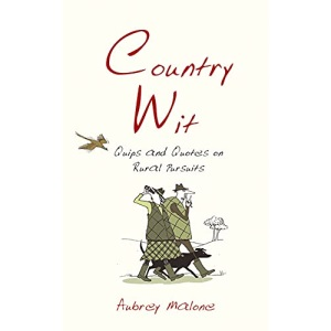 Country Wit: Quips and Quotes on Rural Pursuits