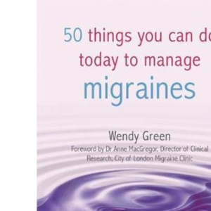 50 Things You Can Do Today to Manage Migraine (Personal Health Guides)