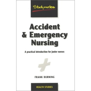 Accident and Emergency Nursing: A Practical Introduction for Junior Nurses (Studymates)