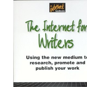 Internet for Writers: Using the New Medium to Research,Promote and Publish Your Work (Internet Handbooks)